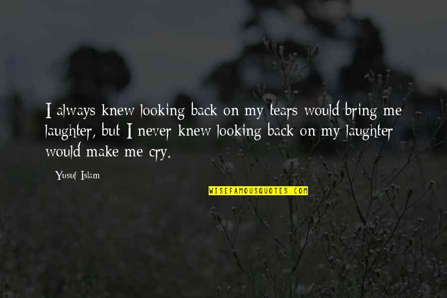 Never Knew Me Quotes By Yusuf Islam: I always knew looking back on my tears