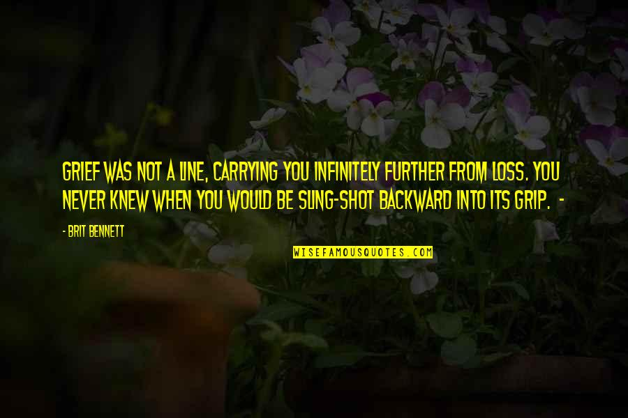 Never Knew You Quotes By Brit Bennett: Grief was not a line, carrying you infinitely