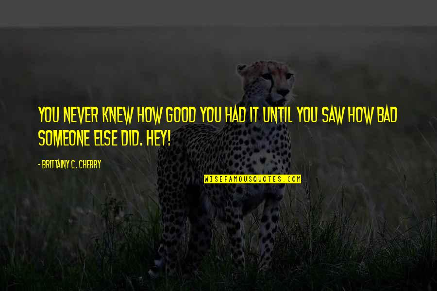 Never Knew You Quotes By Brittainy C. Cherry: You never knew how good you had it