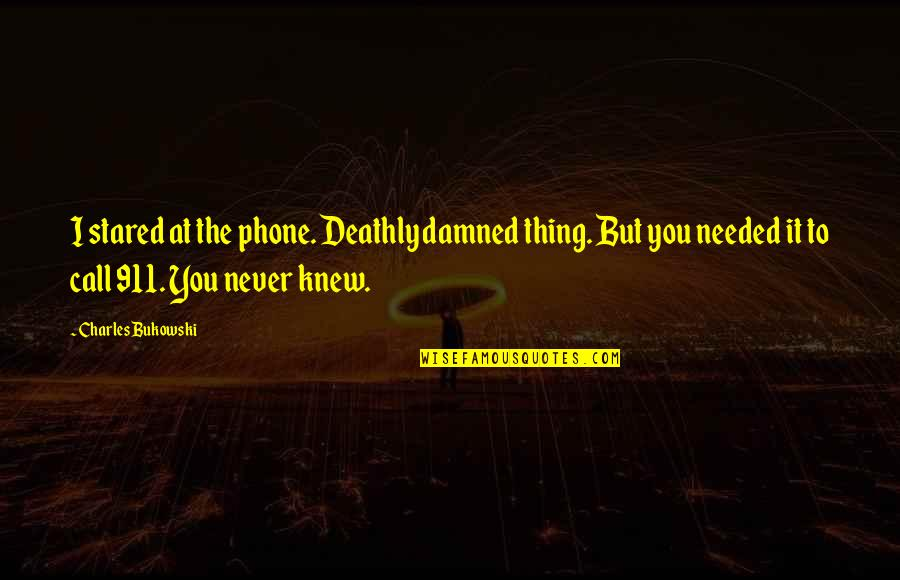 Never Knew You Quotes By Charles Bukowski: I stared at the phone. Deathly damned thing.