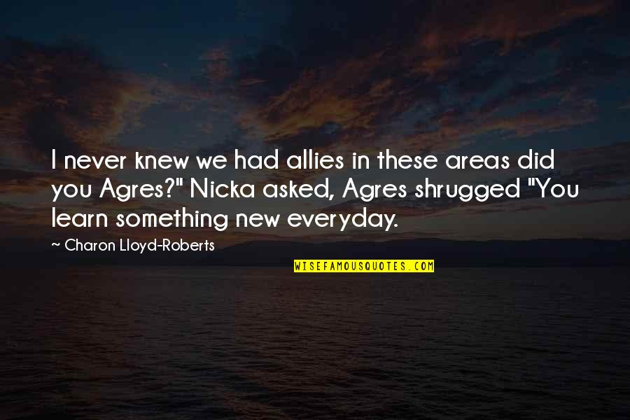 Never Knew You Quotes By Charon Lloyd-Roberts: I never knew we had allies in these