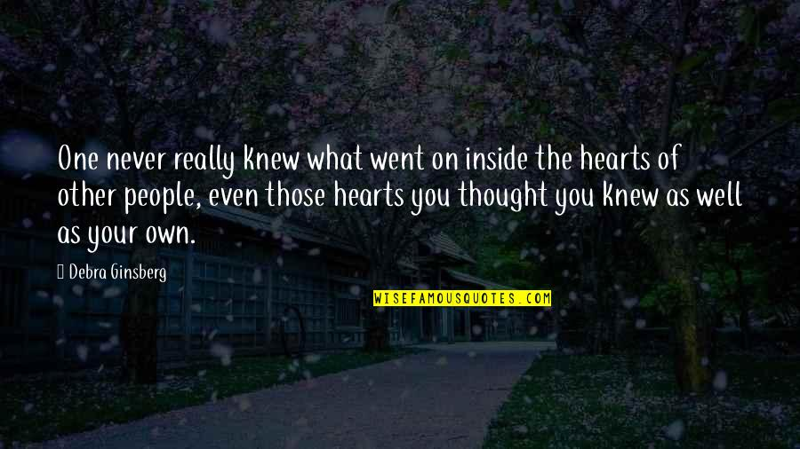 Never Knew You Quotes By Debra Ginsberg: One never really knew what went on inside