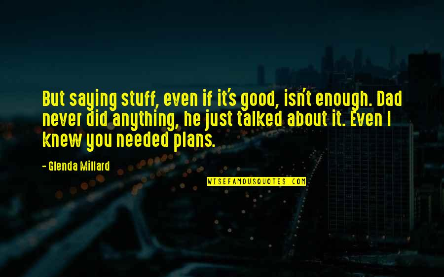 Never Knew You Quotes By Glenda Millard: But saying stuff, even if it's good, isn't