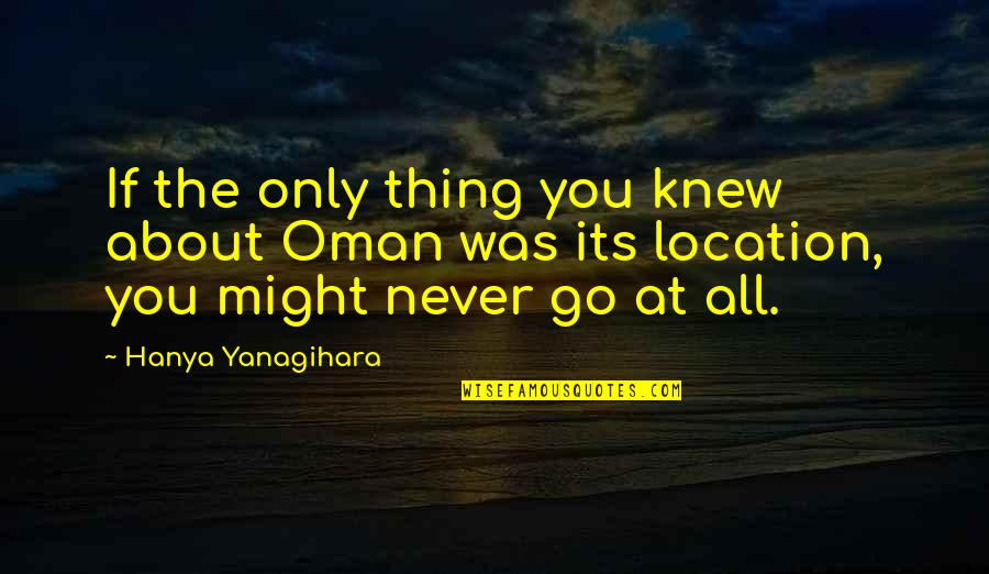 Never Knew You Quotes By Hanya Yanagihara: If the only thing you knew about Oman