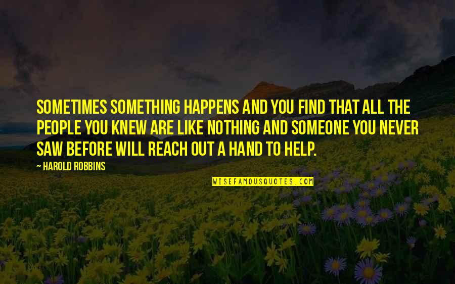Never Knew You Quotes By Harold Robbins: Sometimes something happens and you find that all