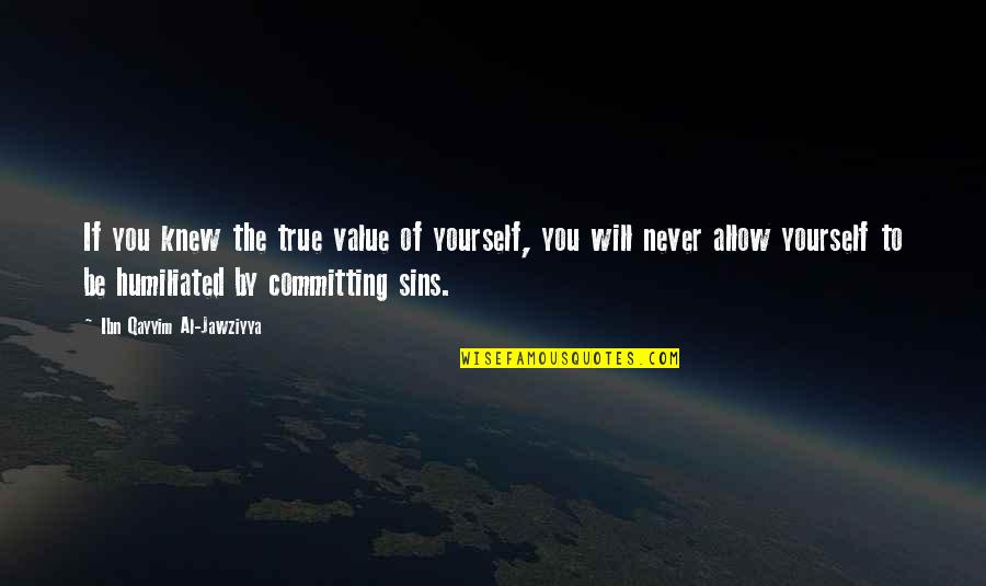 Never Knew You Quotes By Ibn Qayyim Al-Jawziyya: If you knew the true value of yourself,