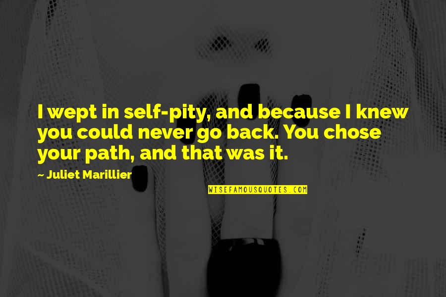 Never Knew You Quotes By Juliet Marillier: I wept in self-pity, and because I knew