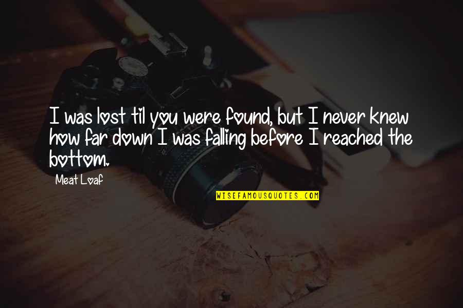 Never Knew You Quotes By Meat Loaf: I was lost til you were found, but