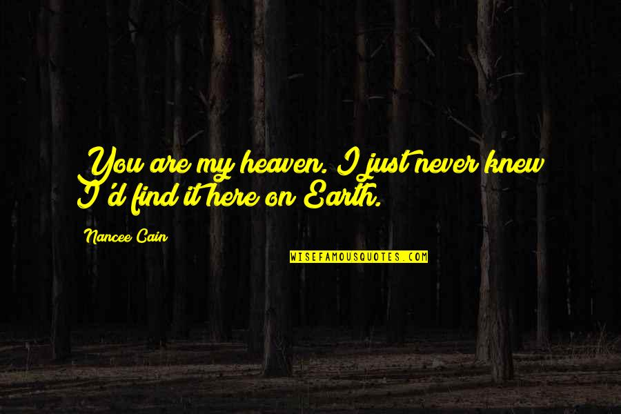 Never Knew You Quotes By Nancee Cain: You are my heaven. I just never knew