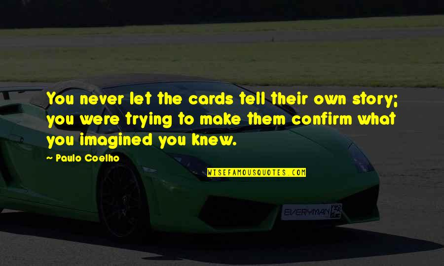 Never Knew You Quotes By Paulo Coelho: You never let the cards tell their own