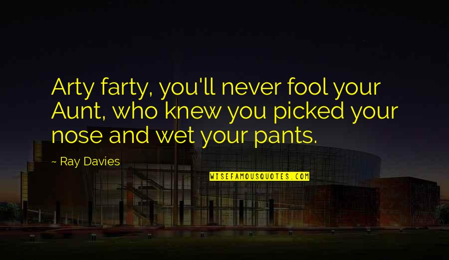 Never Knew You Quotes By Ray Davies: Arty farty, you'll never fool your Aunt, who