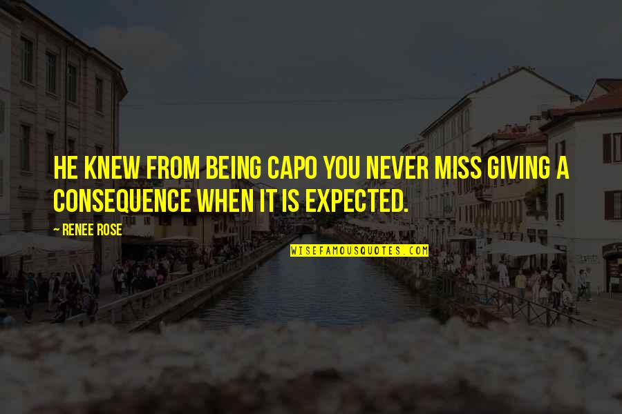 Never Knew You Quotes By Renee Rose: He knew from being capo you never miss
