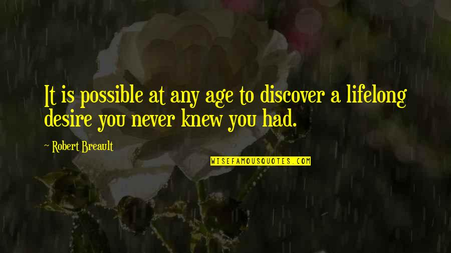Never Knew You Quotes By Robert Breault: It is possible at any age to discover