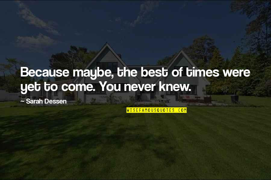 Never Knew You Quotes By Sarah Dessen: Because maybe, the best of times were yet