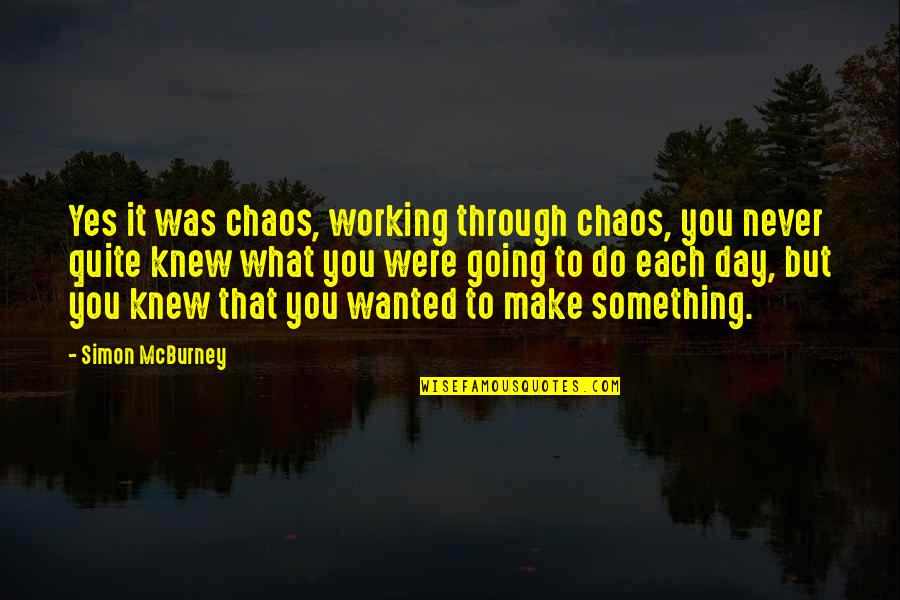 Never Knew You Quotes By Simon McBurney: Yes it was chaos, working through chaos, you