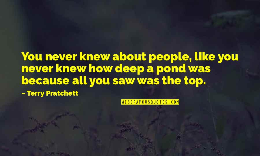 Never Knew You Quotes By Terry Pratchett: You never knew about people, like you never