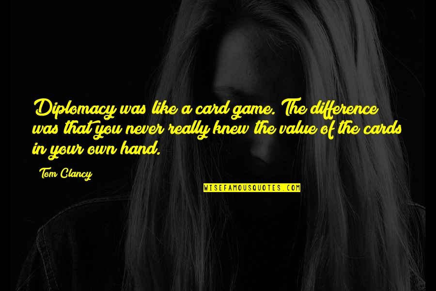Never Knew You Quotes By Tom Clancy: Diplomacy was like a card game. The difference