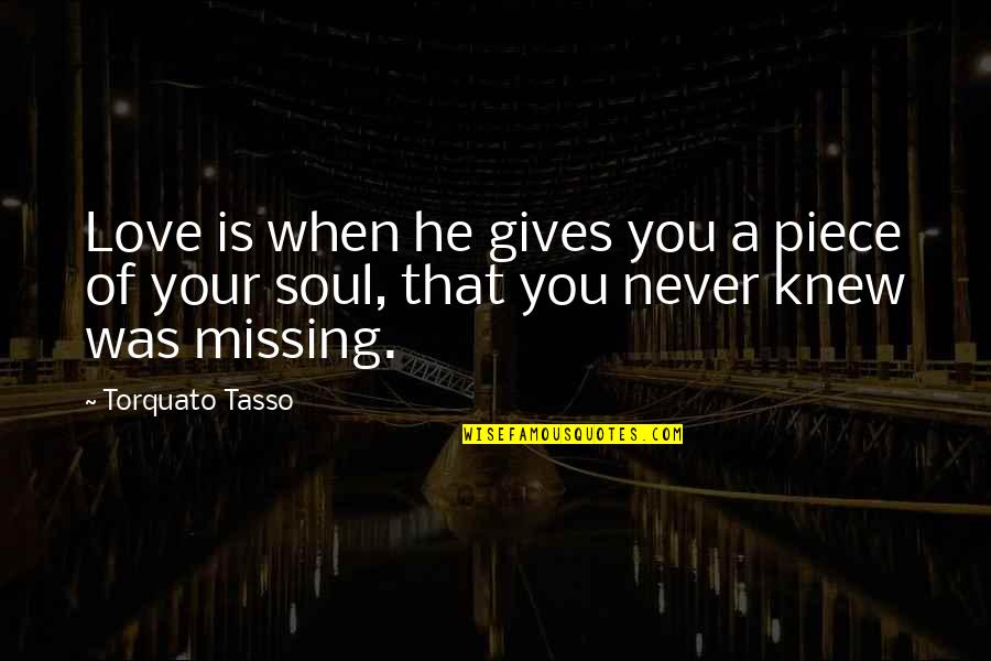 Never Knew You Quotes By Torquato Tasso: Love is when he gives you a piece