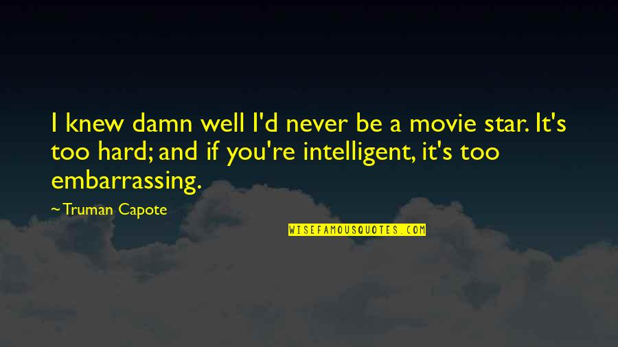 Never Knew You Quotes By Truman Capote: I knew damn well I'd never be a