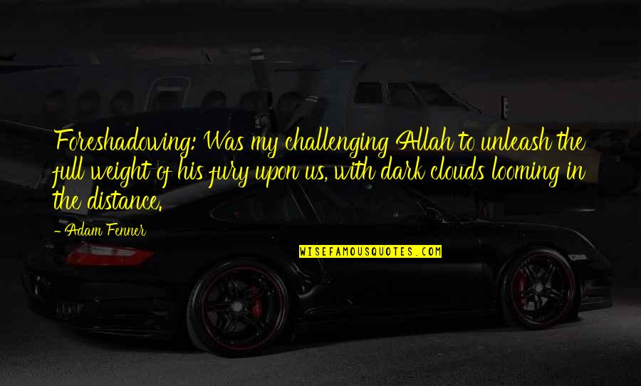 Never Learning From Your Mistakes Quotes By Adam Fenner: Foreshadowing: Was my challenging Allah to unleash the