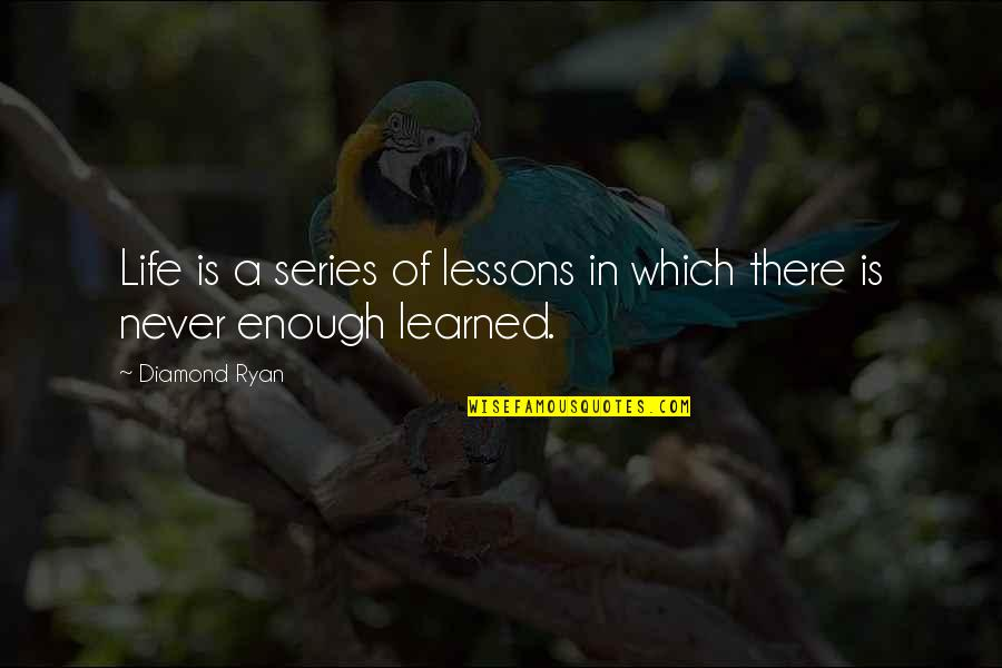 Never Learning From Your Mistakes Quotes By Diamond Ryan: Life is a series of lessons in which