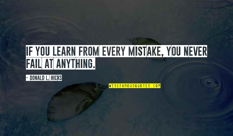 Never Learning From Your Mistakes Quotes By Donald L. Hicks: If you learn from every mistake, you never