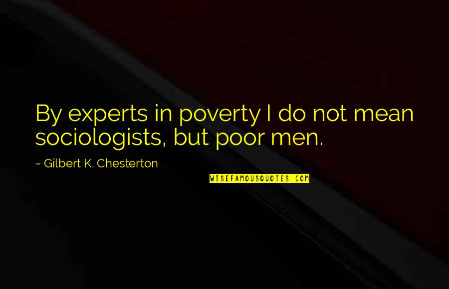 Never Learning From Your Mistakes Quotes By Gilbert K. Chesterton: By experts in poverty I do not mean