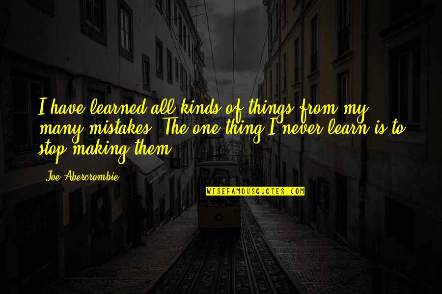 Never Learning From Your Mistakes Quotes By Joe Abercrombie: I have learned all kinds of things from