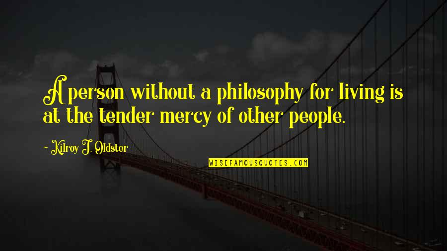 Never Learning From Your Mistakes Quotes By Kilroy J. Oldster: A person without a philosophy for living is