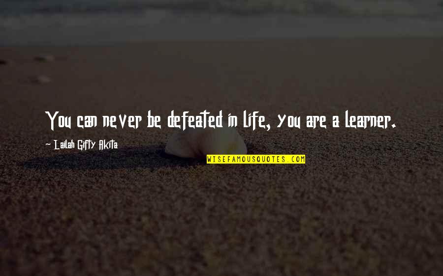 Never Learning From Your Mistakes Quotes By Lailah Gifty Akita: You can never be defeated in life, you