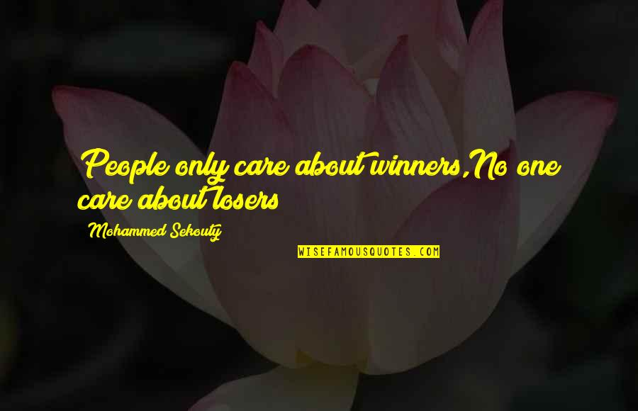 Never Learning From Your Mistakes Quotes By Mohammed Sekouty: People only care about winners,No one care about
