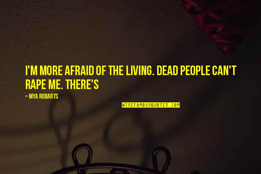 Never Learning From Your Mistakes Quotes By Mya Robarts: I'm more afraid of the living. Dead people