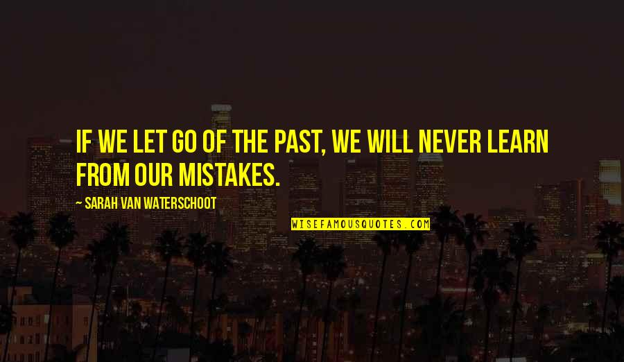 Never Learning From Your Mistakes Quotes By Sarah Van Waterschoot: If we let go of the past, we
