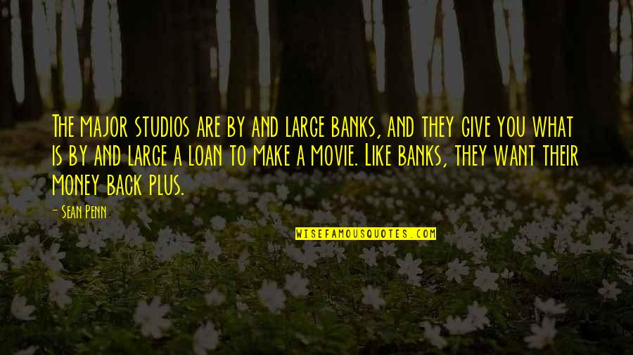 Never Learning From Your Mistakes Quotes By Sean Penn: The major studios are by and large banks,