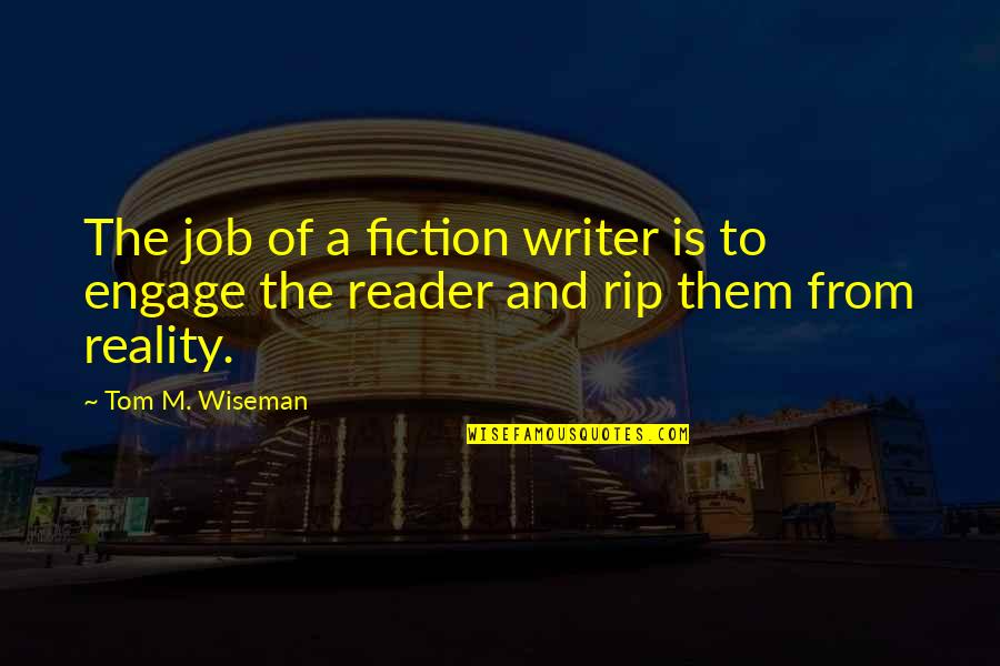 Never Learning From Your Mistakes Quotes By Tom M. Wiseman: The job of a fiction writer is to