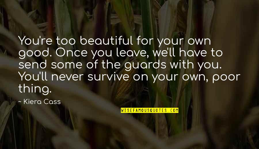 Never Leave A Good Thing Quotes By Kiera Cass: You're too beautiful for your own good. Once