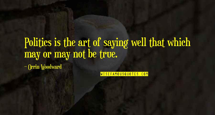 Never Let Me Go Kazuo Ishiguro Book Quotes By Orrin Woodward: Politics is the art of saying well that