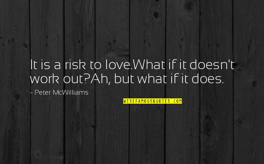 Never Let Me Go Kazuo Ishiguro Book Quotes By Peter McWilliams: It is a risk to love.What if it