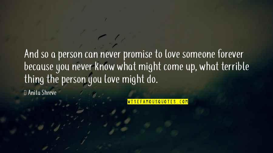 Never Love A Person Quotes By Anita Shreve: And so a person can never promise to