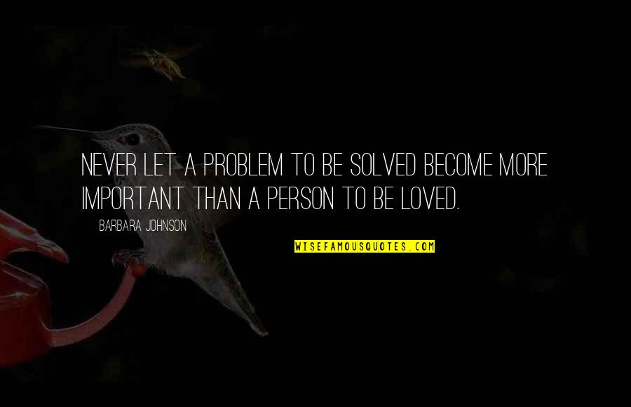 Never Love A Person Quotes By Barbara Johnson: Never let a problem to be solved become