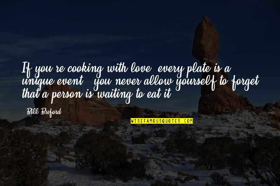 Never Love A Person Quotes By Bill Buford: If you're cooking with love, every plate is