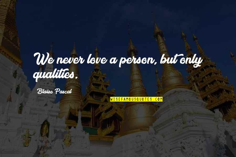 Never Love A Person Quotes By Blaise Pascal: We never love a person, but only qualities.
