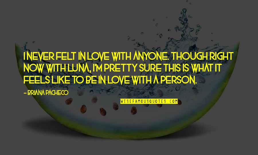 Never Love A Person Quotes By Briana Pacheco: I never felt in love with anyone. Though