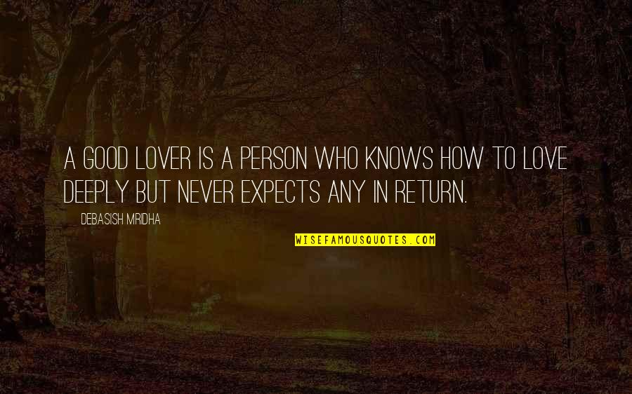 Never Love A Person Quotes By Debasish Mridha: A good lover is a person who knows