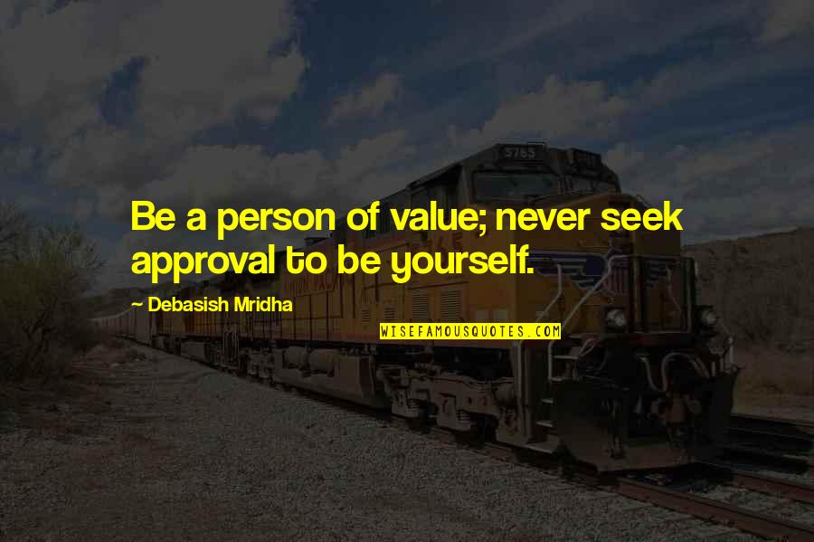 Never Love A Person Quotes By Debasish Mridha: Be a person of value; never seek approval