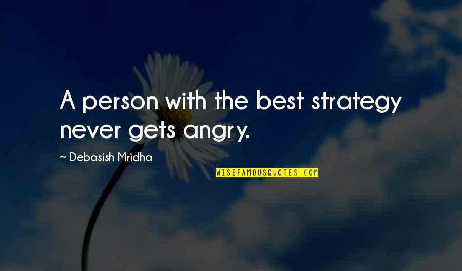 Never Love A Person Quotes By Debasish Mridha: A person with the best strategy never gets