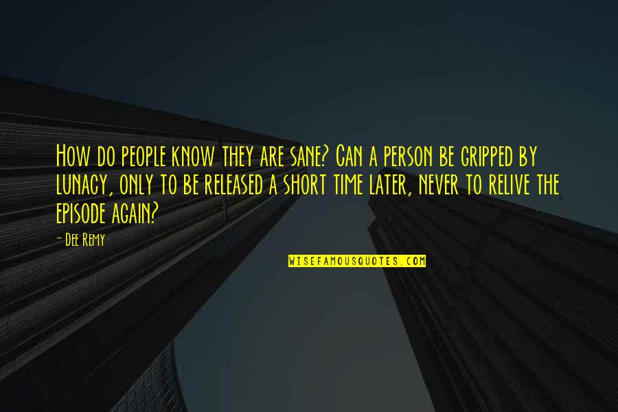 Never Love A Person Quotes By Dee Remy: How do people know they are sane? Can