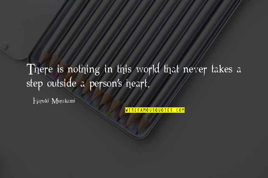 Never Love A Person Quotes By Haruki Murakami: There is nothing in this world that never