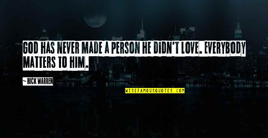 Never Love A Person Quotes By Rick Warren: God has never made a person he didn't