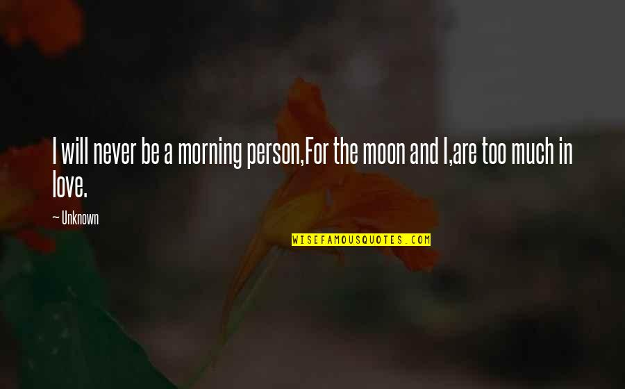 Never Love A Person Quotes By Unknown: I will never be a morning person,For the
